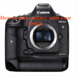 how-to-make-money-with-your-dslr-photo