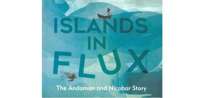 Islands in Flux, The Andaman and Nicobar Story is a book by Pankaj Sekhsaria which chronicles the environmental challenges facing the islands